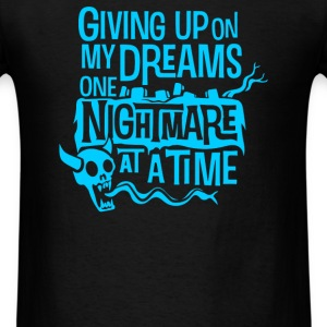 Giving Up On My Dreams - Men's T-Shirt