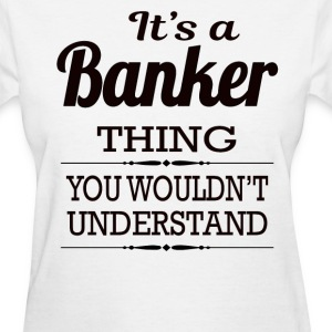 It's A Banker Thing You Wouldn't Understand - Women's T-Shirt