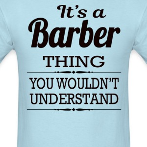 It's A Barber Thing You Wouldn't Understand - Men's T-Shirt