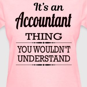 It's An Accountant Thing You Wouldn't Understand - Women's T-Shirt