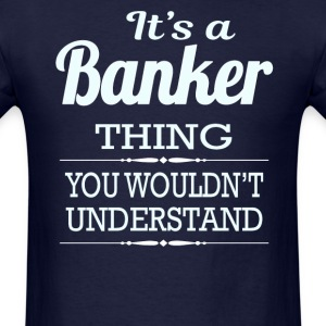 It's A Banker Thing You Wouldn't Understand - Men's T-Shirt