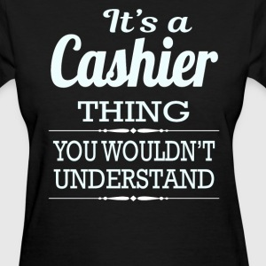 It's A Cashier Thing You Wouldn't Understand - Women's T-Shirt