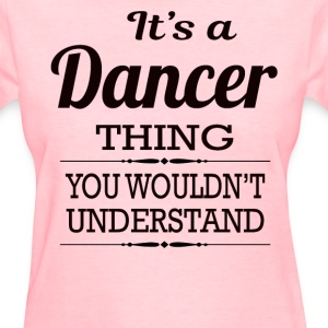 It's A Dancer Thing You Wouldn't Understand - Women's T-Shirt