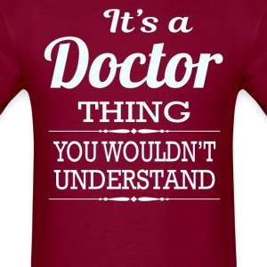 It's A Doctor Thing You Wouldn't Understand - Men's T-Shirt