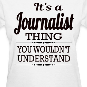 It's A Journalist Thing You Wouldn't Understand - Women's T-Shirt