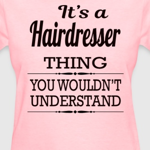 It's A Hairdresser Thing You Wouldn't Understand - Women's T-Shirt