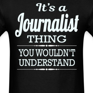 It's A Journalist Thing You Wouldn't Understand - Men's T-Shirt