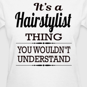 It's A Hairstylist Thing You Wouldn't Understand - Women's T-Shirt