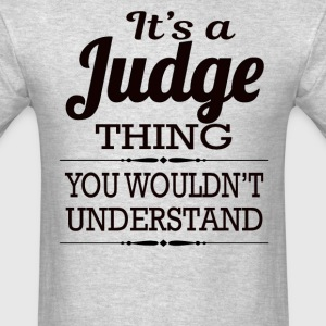 It's A Judge Thing You Wouldn't Understand - Men's T-Shirt