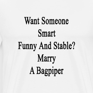 want_someone_smart_funny_and_stable_marr T-Shirts - Men's Premium T-Shirt