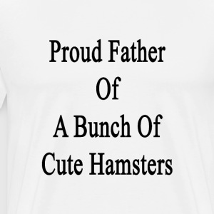 proud_father_of_a_bunch_of_cute_hamsters T-Shirts - Men's Premium T-Shirt