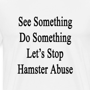 see_something_do_something_lets_stop_ham T-Shirts - Men's Premium T-Shirt