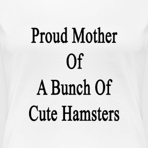 proud_mother_of_a_bunch_of_cute_hamsters T-Shirts - Women's Premium T-Shirt