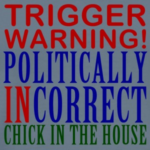 Trigger Warning, Politically Incorrect Chick - Men's Premium T-Shirt