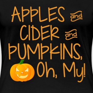 Apples and Cider and Pumpkins, Oh, My!  T-Shirts - Women's Premium T-Shirt