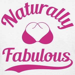 Naturally Fabulous (Shirt) - Women's T-Shirt