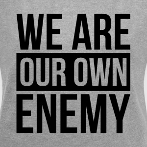 WE ARE OUR OWN ENEMY T-Shirts - Women´s Roll Cuff T-Shirt