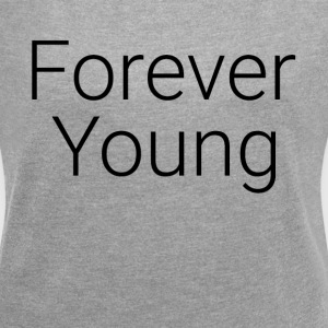 FOREVER YOUNG T-Shirts - Women´s Roll Cuff T-Shirt