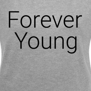 FOREVER YOUNG T-Shirts - Women´s Rolled Sleeve Boxy T-Shirt