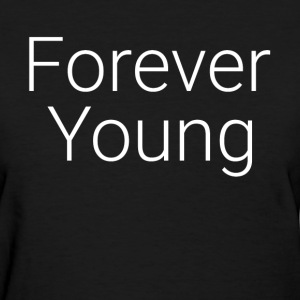 FOREVER YOUNG T-Shirts - Women's T-Shirt