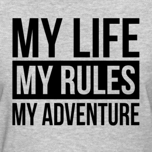 MY LIFE MY RULES MY ADVENTURE T-Shirts - Women's T-Shirt