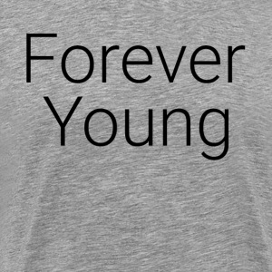FOREVER YOUNG T-Shirts - Men's Premium T-Shirt