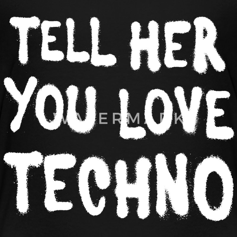 Tell her you love techno - Toddler Premium T-Shirt