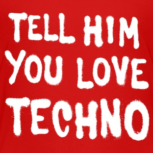 Tell him you love techno - Toddler Premium T-Shirt