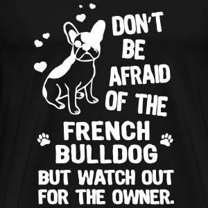 Dont be afraid of the french bulldog but watch - Men's Premium T-Shirt