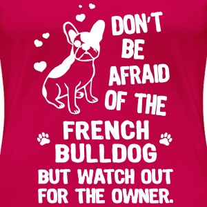 Dont be afraid of the french bulldog but watch - Women's Premium T-Shirt