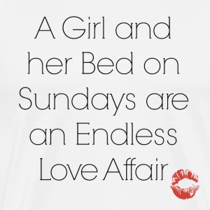 A Girl and her Bed on Sundays are Endless Love - Men's Premium T-Shirt