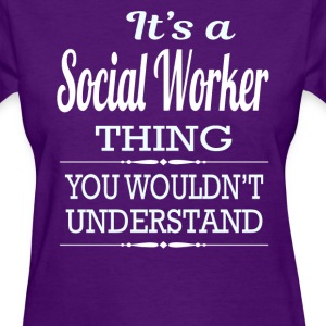 It's A Social Worker Thing You Wouldn't Understand - Women's T-Shirt