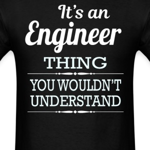 It's An Engineer Thing You Wouldn't Understand - Men's T-Shirt