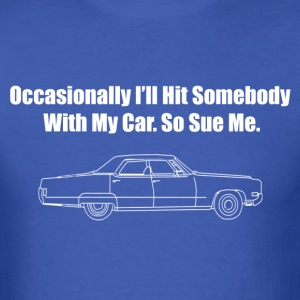 Occasionally I'll Hit Somebody With My Car... - Men's T-Shirt