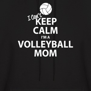 I Can't Keep Calm I'm a Volleyball Mom - Men's Hoodie
