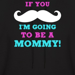 If You Mustache I'm Going To Be A Mommy - Men's Hoodie