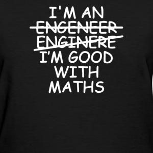 I'm An Engineer Im Good With Maths - Women's T-Shirt