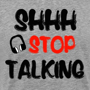 Shh Stop Talking Funny T-Shirts - Men's Premium T-Shirt