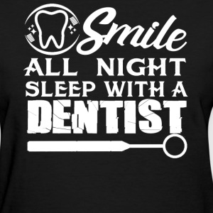 Sleep With A Dentist - Women's T-Shirt