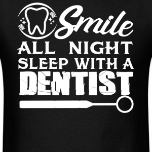 Sleep With A Dentist - Men's T-Shirt