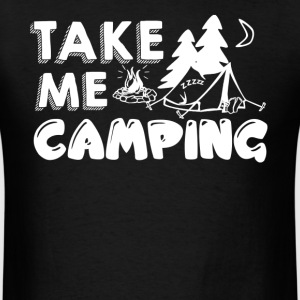 Take Me Camping Shirt - Men's T-Shirt