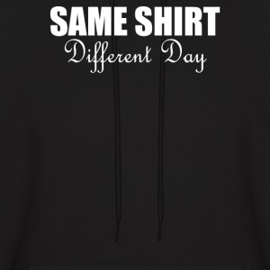 Same Shirt Different Day - Men's Hoodie