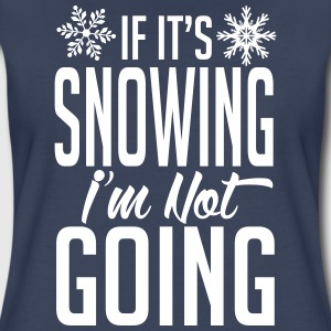 Skiing: if it's snowing I'm not going T-Shirts - Women's Premium T-Shirt