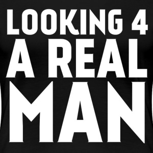 Looking For A Real Man T-Shirts - Women's Premium T-Shirt