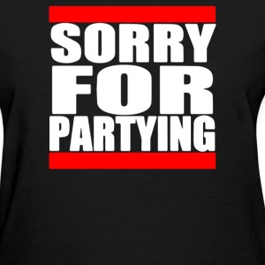 Sorry For Partying - Women's T-Shirt