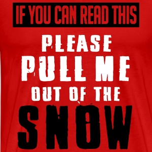 Skiing: if you can read this pull me out of the snow T-Shirts - Men's Premium T-Shirt