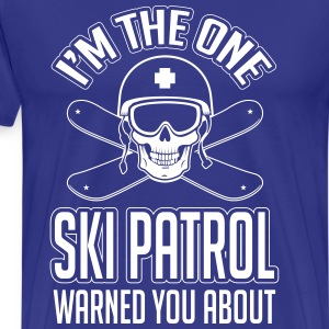Snowboard: I'm the one ski patrol warned you about T-Shirts - Men's Premium T-Shirt