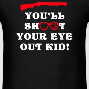 You'll Shoot Your Eye Out Kid - Men's T-Shirt