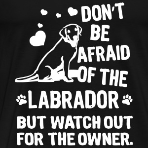 Dont be afraid of the Labrador but watch out the  T-Shirts - Men's Premium T-Shirt