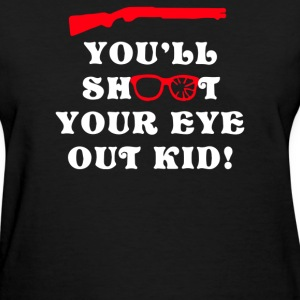 You'll Shoot Your Eye Out Kid - Women's T-Shirt